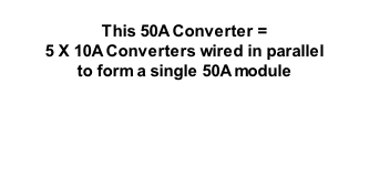 This 50A Converter =  5 X 10A Converters wired in parallel  to form a single 50A module