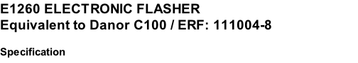 E1260 ELECTRONIC FLASHER Equivalent to Danor C100 / ERF: 111004-8  Specification